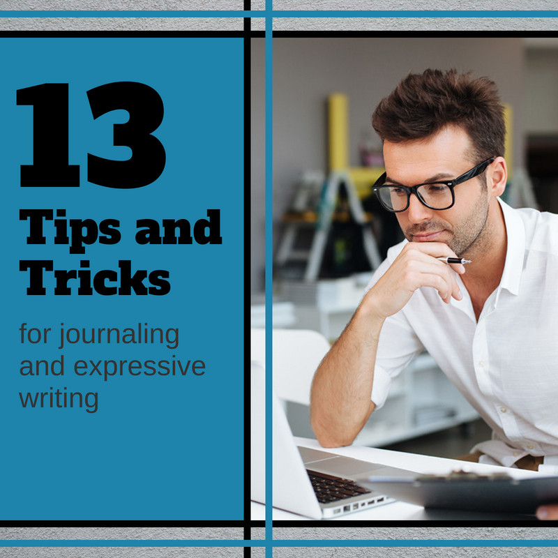 13 Tips and Tricks for Journaling and Expressive Writing